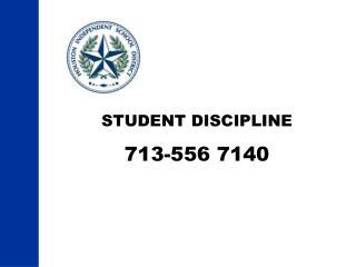STUDENT DISCIPLINE 713-556  7140