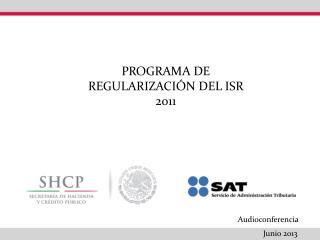 PROGRAMA DE REGULARIZACIÓN DEL ISR 2011
