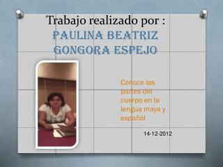 T rabajo realizado por :  PAULINA BEATRIZ GONGORA ESPEJO