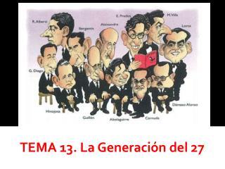 TEMA 13. La Generaci�n del 27