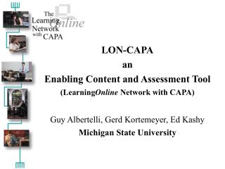 LON-CAPA an Enabling Content and Assessment Tool (Learning Online  Network with CAPA)