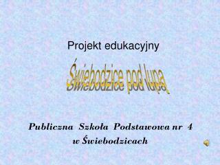 Publiczna  Szkoła  Podstawowa nr  4 w Świebodzicach