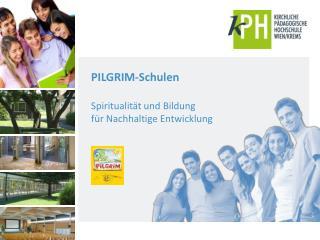 PILGRIM-Schulen Spiritualität und Bildung für Nachhaltige Entwicklung