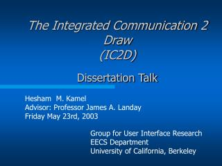 The Integrated Communication 2 Draw (IC2D) Dissertation Talk