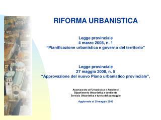 RIFORMA URBANISTICA Legge provinciale 4 marzo 2008, n. 1