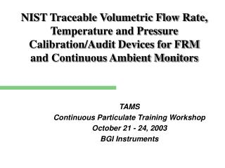 TAMS Continuous Particulate Training Workshop October 21 - 24, 2003 BGI Instruments