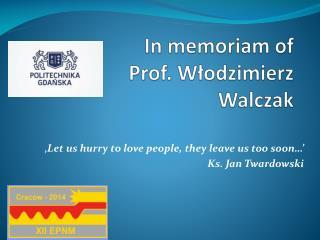 In  memoriam of Prof . Włodzimierz Walczak