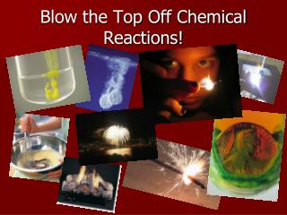 Blow the Top Off Chemical Reactions!