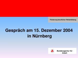 Gespräch am 15. Dezember 2004   in Nürnberg