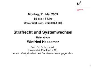 Montag, 11. Mai 2009 14 bis 16 Uhr Universität Bern, UniS HS A 003 Strafrecht und Systemwechsel