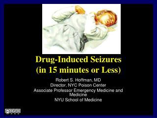 Drug-Induced Seizures in 15 minutes or Less