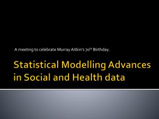 Statistical Modelling Advances in Social and Health data