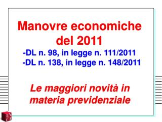 Manovre economiche del 2011 -DL n. 98, in legge n. 111/2011   -DL n. 138, in legge n. 148/2011