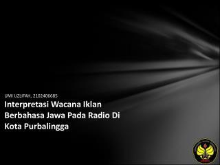 UMI UZLIFAH, 2102406685 Interpretasi Wacana Iklan Berbahasa Jawa Pada Radio Di Kota Purbalingga