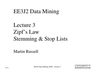 EE3J2 Data Mining Lecture 3 Zipf's Law Stemming & Stop Lists Martin Russell