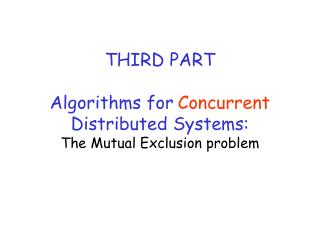 THIRD PART Algorithms for Concurrent Distributed Systems: The Mutual Exclusion problem