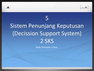 5 Sistem Penunjang Keputusan ( Decission  Support System) 2 SKS