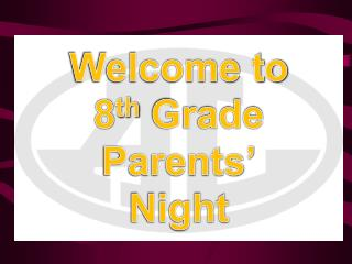 Welcome to  8 th  Grade  Parents' Night