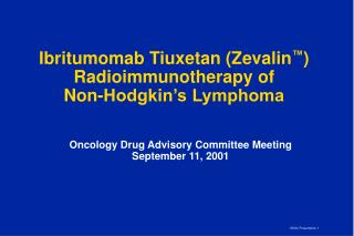 Ibritumomab Tiuxetan Zevalin   Radioimmunotherapy of  Non-Hodgkin s Lymphoma