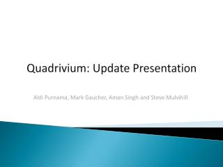 Quadrivium: Update Presentation