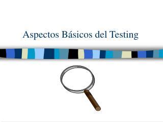 Aspectos Básicos del Testing