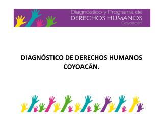 DIAGN�STICO DE DERECHOS HUMANOS COYOAC�N.