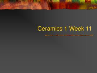 Ceramics 1 Week 11