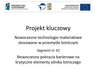 Projekt kluczowy Nowoczesne technologie materiałowe stosowane w przemyśle lotniczym Segment nr 10