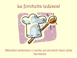 La forchetta tedesca!