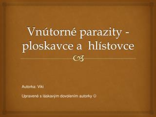 Vnútorné parazity -  ploskavce  a   hlístovce