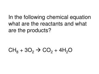 In the following chemical equation what are the reactants and what are the products?