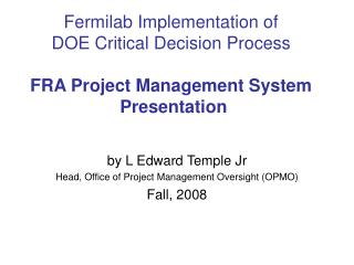 by L Edward Temple Jr Head, Office of Project Management Oversight (OPMO) Fall, 2008