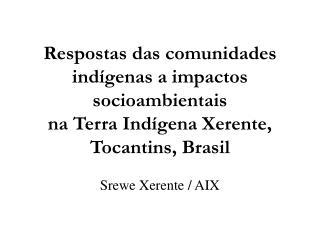 Srewe Xerente / AIX