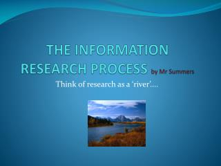 THE INFORMATION RESEARCH PROCESS  by Mr Summers