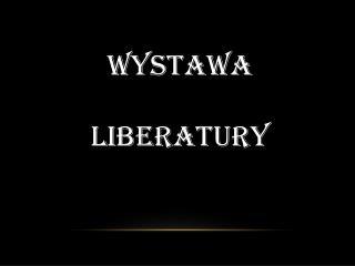 WYSTAWA  LIBERATURY
