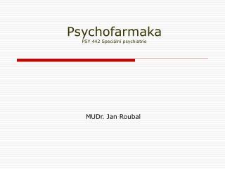 Psychofarmaka PSY 442 Speciální psychiatrie