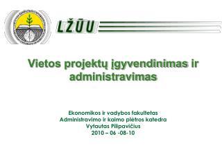 Vietos projektų įgyvendinimas ir administravimas Ekonomikos ir vadybos fakultetas