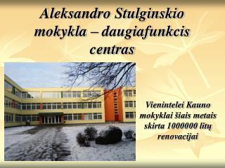 Aleksandro Stulginskio mokykla – daugiafunkcis centras