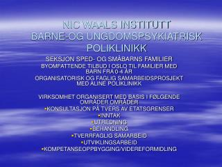 NIC WAALS INSTITUTT BARNE-OG UNGDOMSPSYKIATRISK POLIKLINIKK