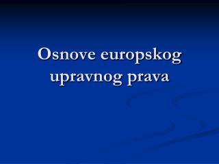 Osnove europskog upravnog prava