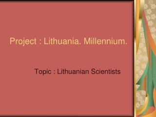Project : Lithuania. Millennium.