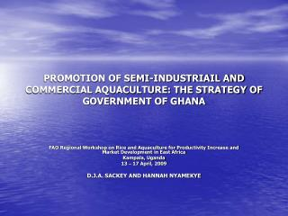 PROMOTION OF SEMI-INDUSTRIAIL AND COMMERCIAL AQUACULTURE: THE STRATEGY OF GOVERNMENT OF GHANA