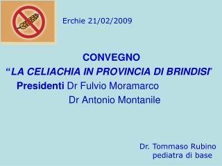 """CONVEGNO  """" LA CELIACHIA IN PROVINCIA DI BRINDISI """"     Presidenti  Dr Fulvio Moramarco"""