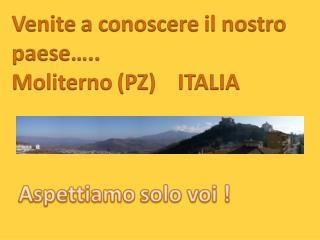 Se venite a  Moliterno  trovate un paese ricco di tesori grandi  e  piccoli.