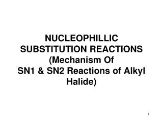 NUCLEOPHILLIC SUBSTITUTION REACTIONS (Mechanism Of  SN1 & SN2 Reactions of Alkyl  Halide)