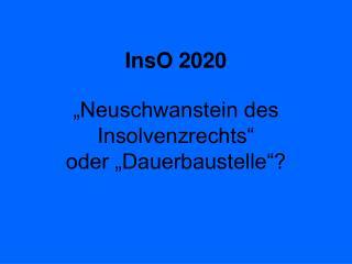 InsO 2020 �Neuschwanstein des Insolvenzrechts�  oder �Dauerbaustelle�?