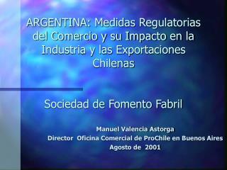 Manuel Valencia Astorga Director  Oficina Comercial de ProChile en Buenos Aires Agosto de  2001