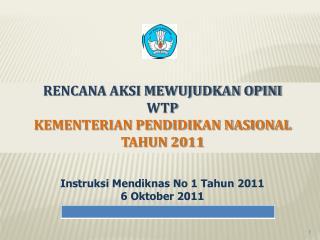 RENCANA AKSI MEWUJUDKAN OPINI  WTP KEMENTERIAN PENDIDIKAN  NASIONAL TAHUN 2011