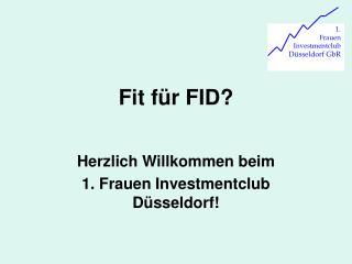 Fit für FID?
