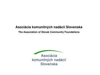Asociácia komunitných nadácií Slovenska The Association of Slovak Community Foundations